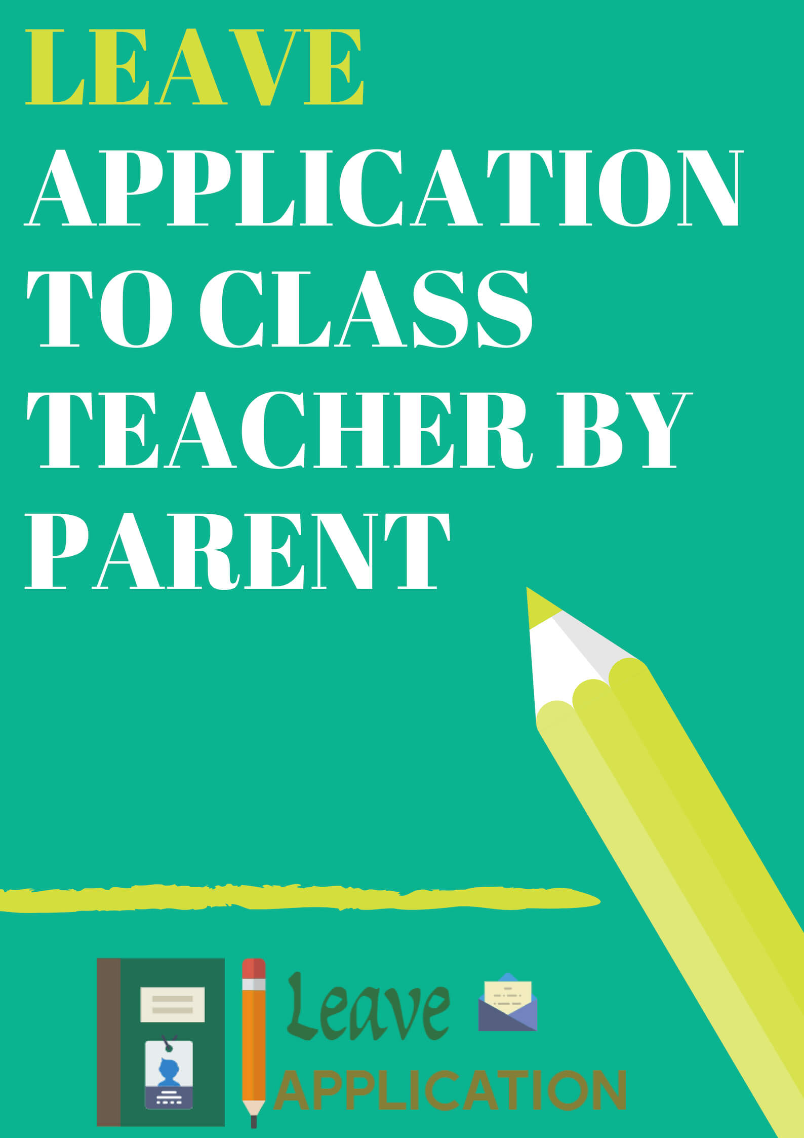 Leave Application To Class Teacher By Parent ( With Samples